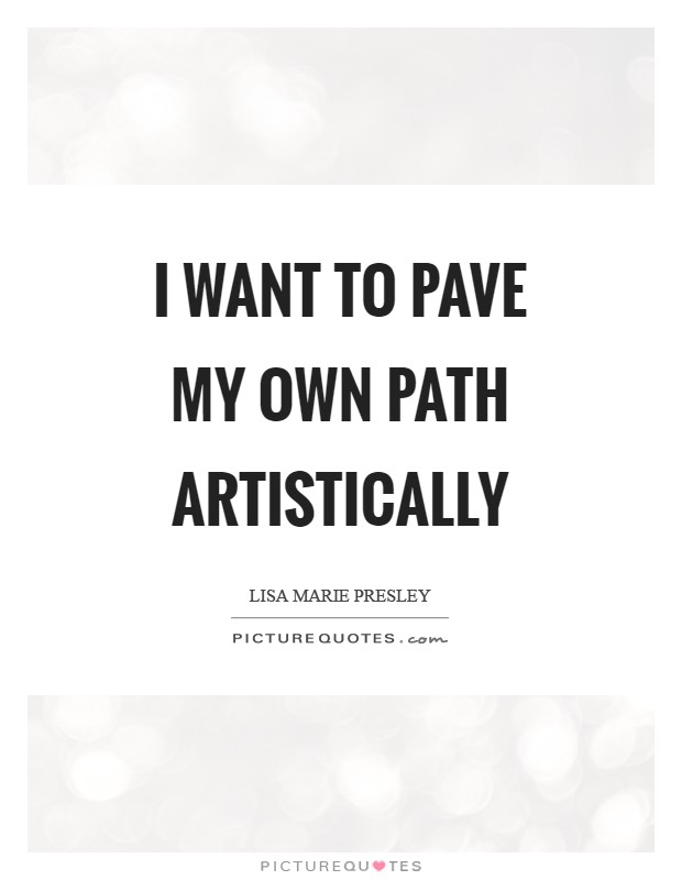 I want to pave my own path artistically Picture Quote #1