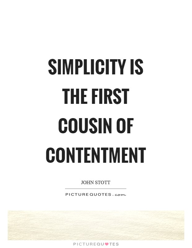 Simplicity is the first cousin of contentment Picture Quote #1