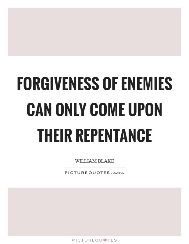 Forgiveness of enemies can only come upon their repentance Picture Quote #1