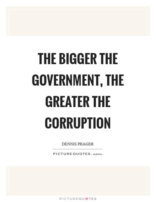 The bigger the government, the greater the corruption Picture Quote #1