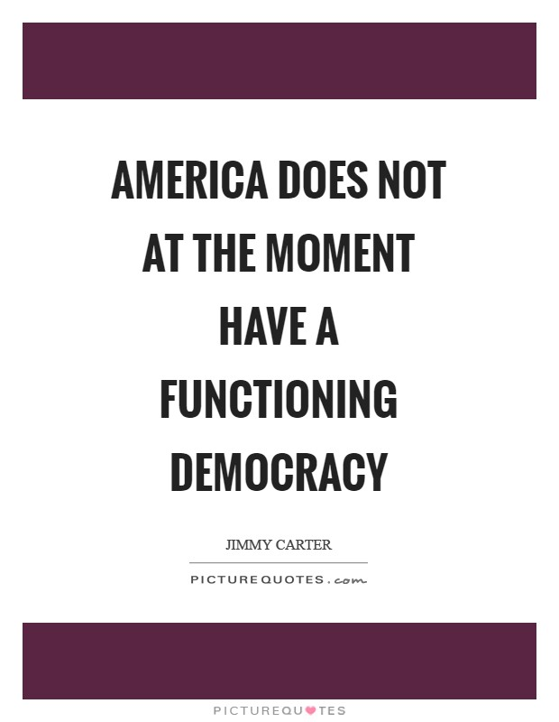 why the american democracy does not We can no longer take america's democracy for granted.