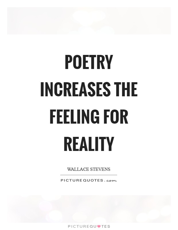 Poetry increases the feeling for reality Picture Quote #1