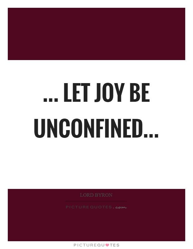... let joy be unconfined Picture Quote #1