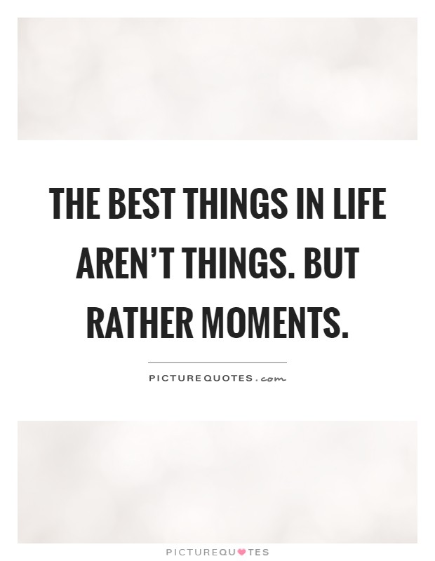 the best things in life aren Art buchwald — 'the best things in life aren't things.