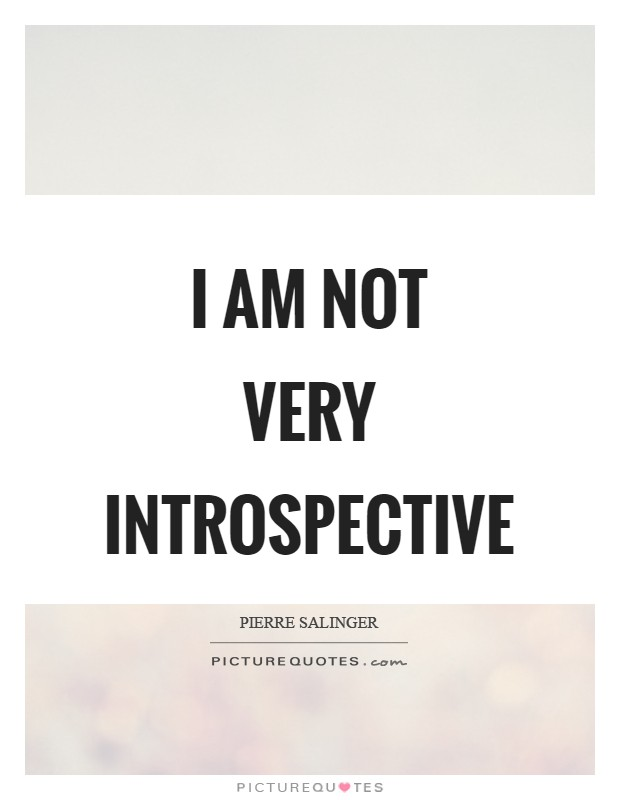 I am not very introspective picture quotes i am not very introspective publicscrutiny Images