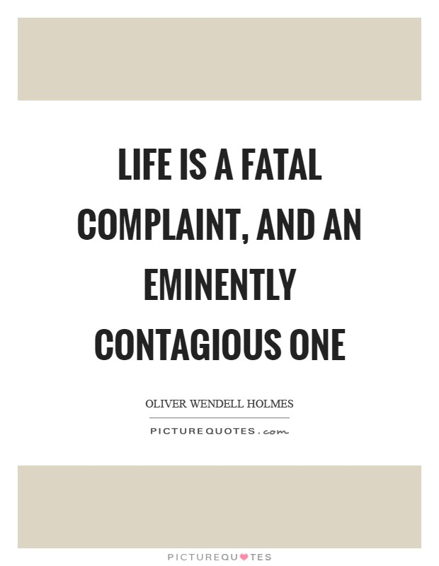 Life is a fatal complaint, and an eminently contagious one Picture Quote #1