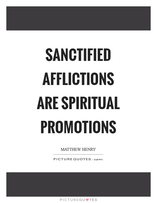Sanctified afflictions are spiritual promotions Picture Quote #1