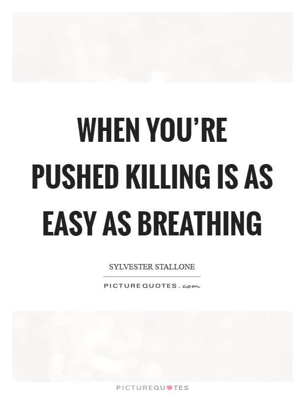 When you're pushed killing is as easy as breathing Picture Quote #1