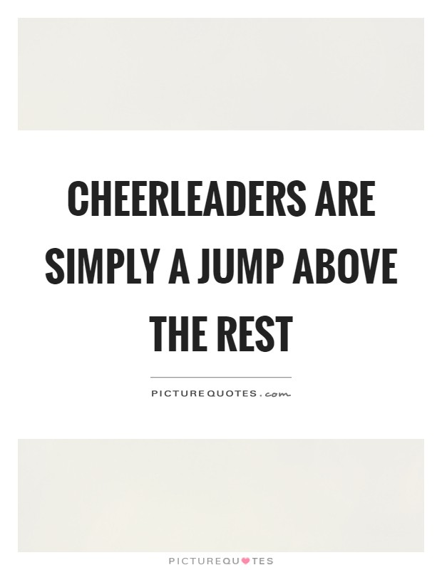 Cheerleaders are simply a jump above the rest Picture Quote #1