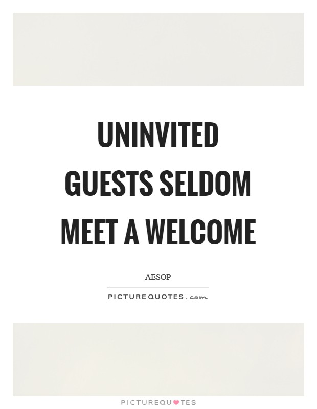 Uninvited guests seldom meet a welcome Picture Quote #1