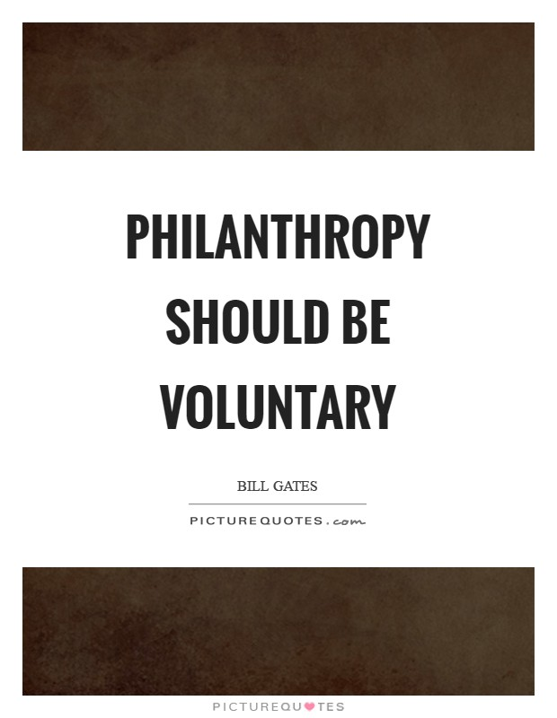 Philanthropy should be voluntary Picture Quote #1