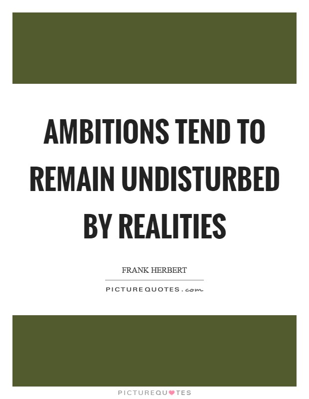 Ambitions tend to remain undisturbed by realities Picture Quote #1
