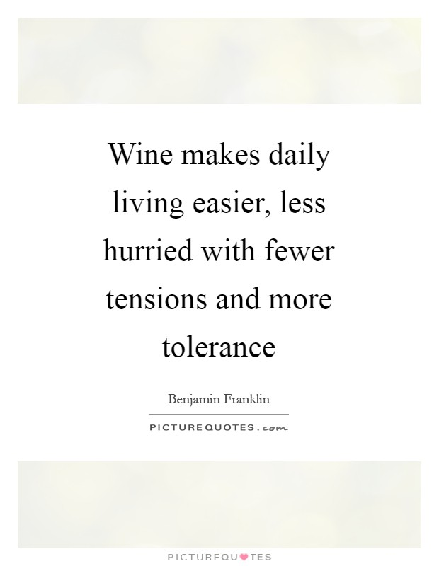 Wine makes daily living easier, less hurried with fewer tensions and more tolerance Picture Quote #1