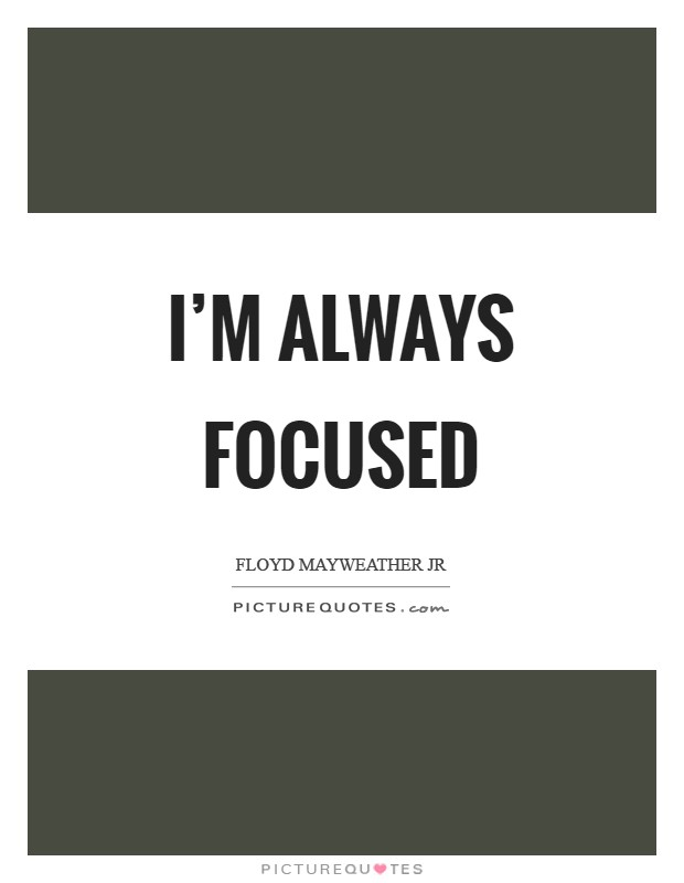 I'm always focused Picture Quote #1