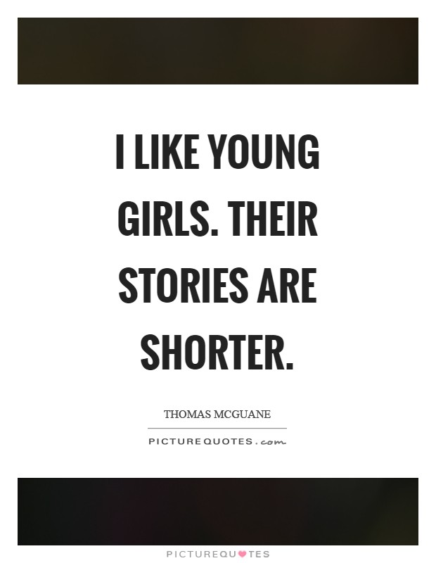 I like young girls. Their stories are shorter Picture Quote #1