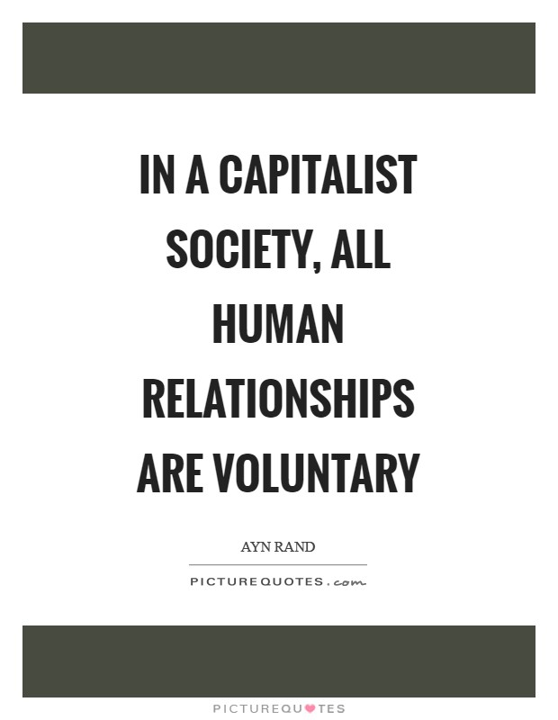 In a capitalist society, all human relationships are voluntary Picture Quote #1
