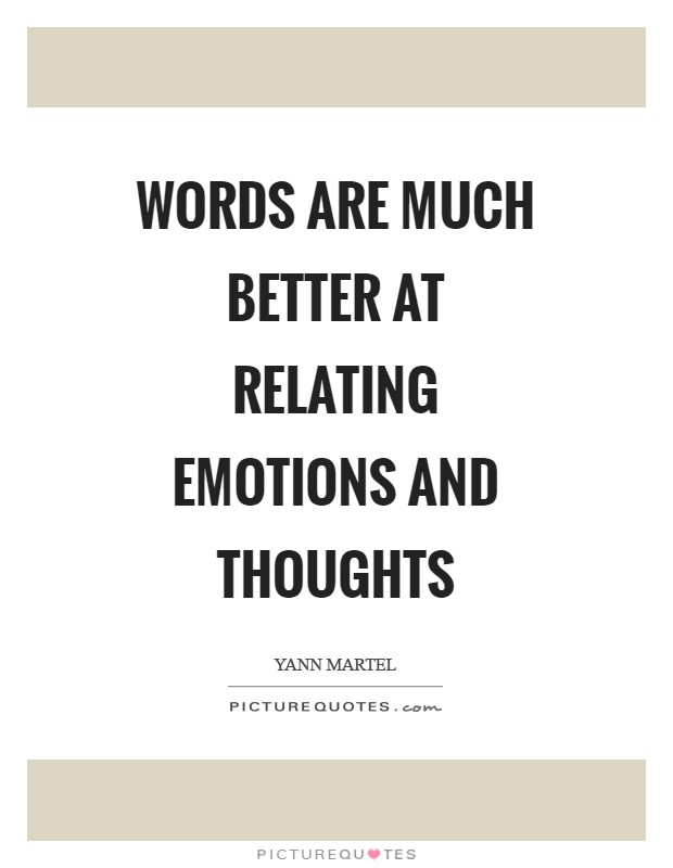 Words are much better at relating emotions and thoughts Picture Quote #1