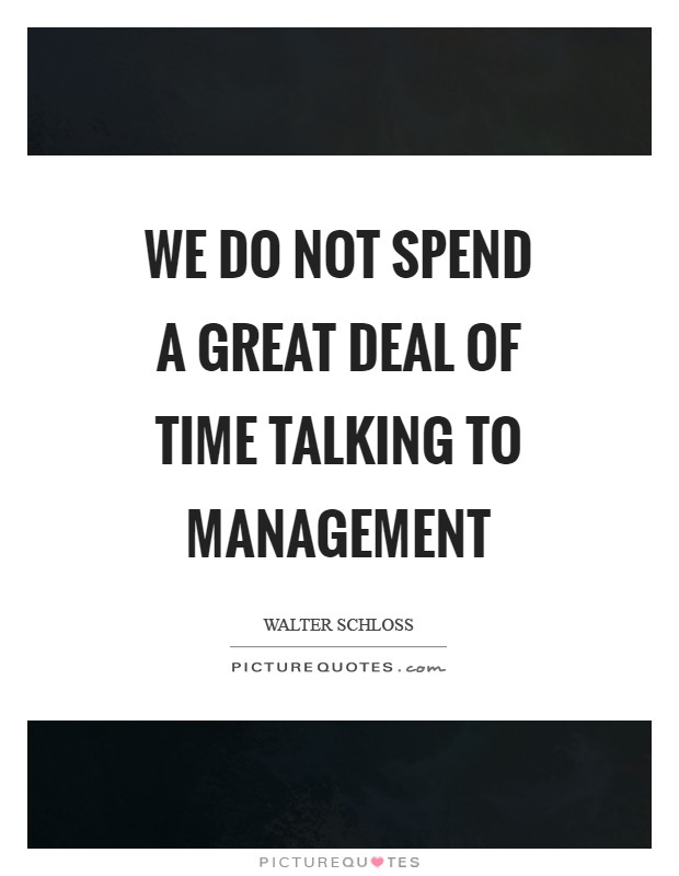 We do not spend a great deal of time talking to management Picture Quote #1