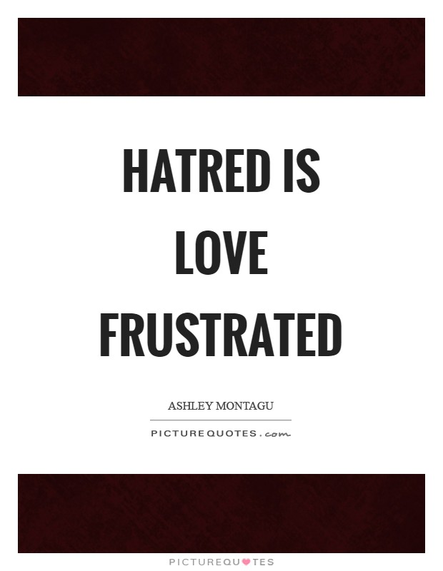 Hatred is love frustrated Picture Quote #1