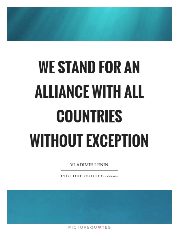 We stand for an alliance with all countries without exception Picture Quote #1