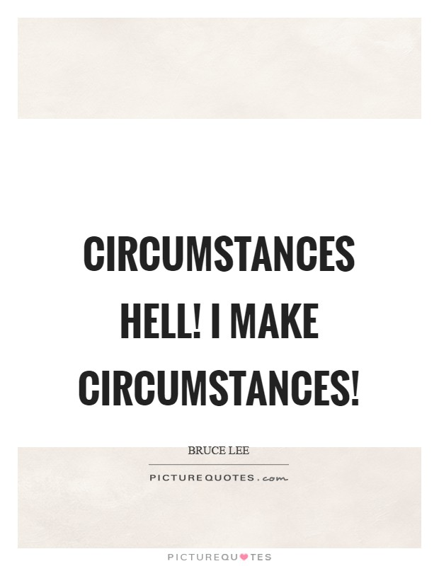 Circumstances hell! I make circumstances! Picture Quote #1