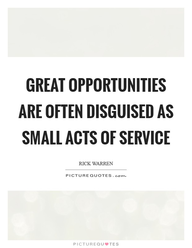 Great opportunities are often disguised as small acts of service Picture Quote #1