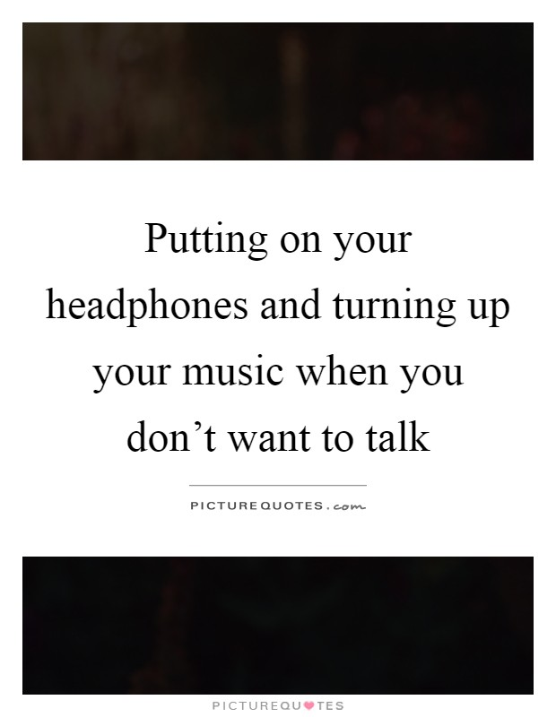 Headphones Quotes Headphones Sayings Headphones Picture Quotes