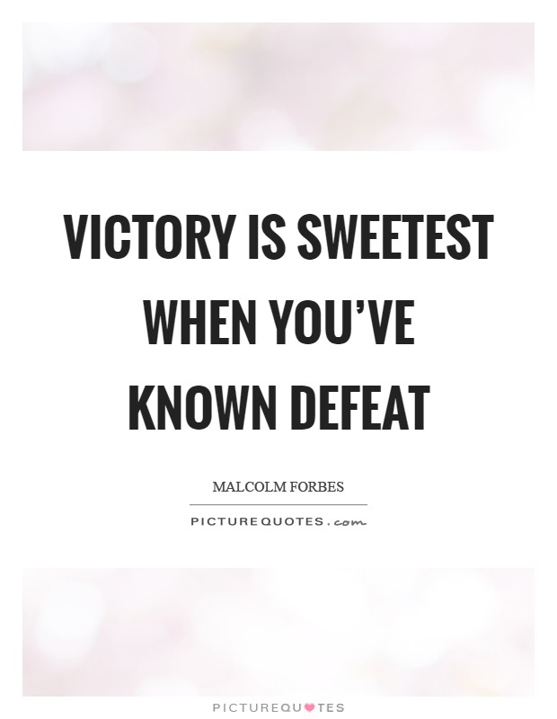 Victory is sweetest when you've known defeat Picture Quote #1
