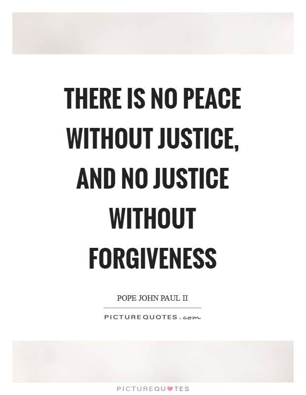 There is no peace without justice, and no justice without forgiveness Picture Quote #1