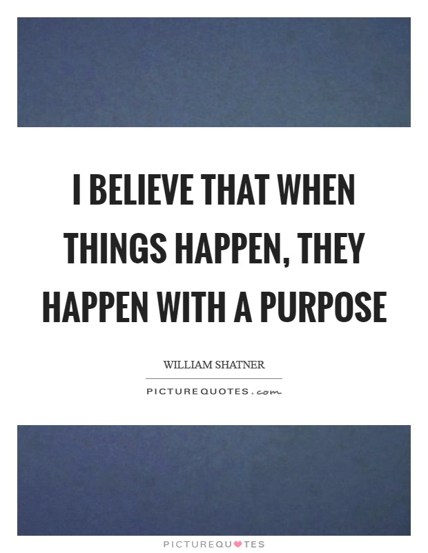 I believe that when things happen, they happen with a purpose Picture Quote #1