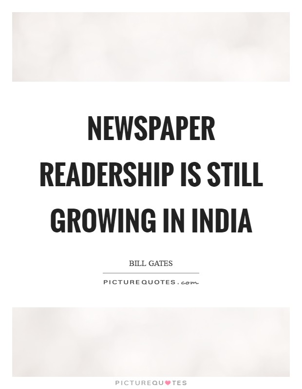 Newspaper readership is still growing in India Picture Quote #1