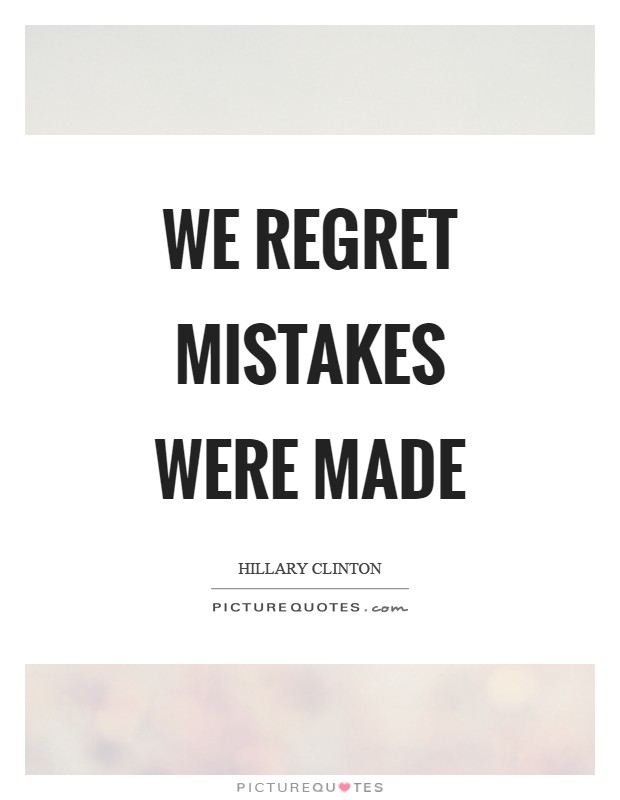 We regret mistakes were made Picture Quote #1
