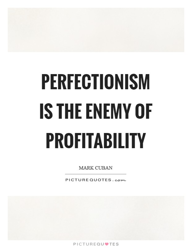 Perfectionism is the enemy of profitability Picture Quote #1