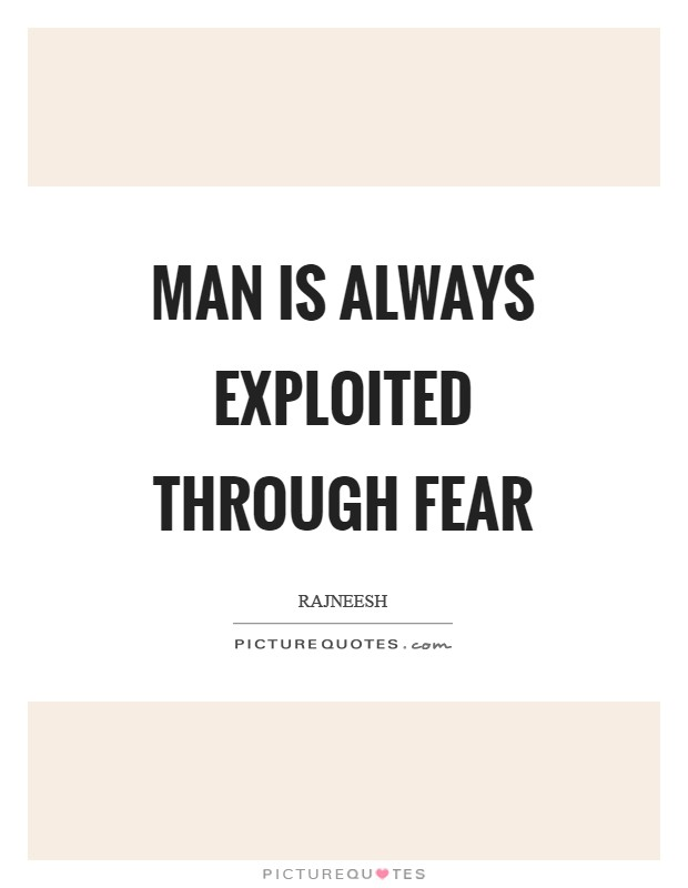 Man is always exploited through fear Picture Quote #1