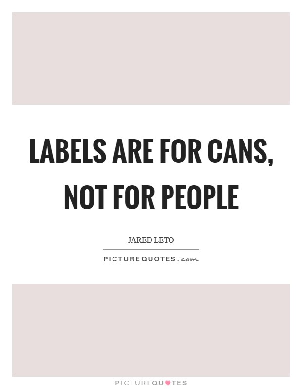 Labels are for cans, not for people Picture Quote #1