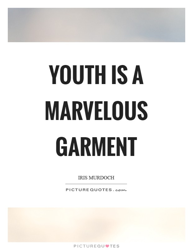 Youth is a marvelous garment Picture Quote #1