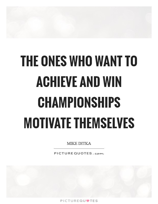 The ones who want to achieve and win championships motivate themselves Picture Quote #1