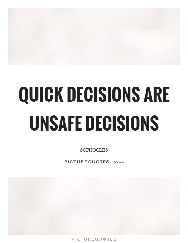 Quick decisions are unsafe decisions Picture Quote #1