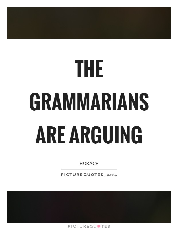 The grammarians are arguing Picture Quote #1