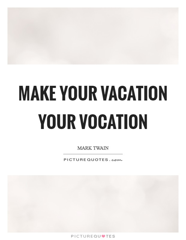 Make your vacation your vocation Picture Quote #1