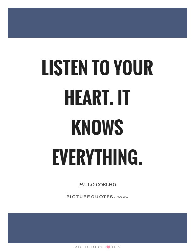 Listen to your heart. It knows everything Picture Quote #1