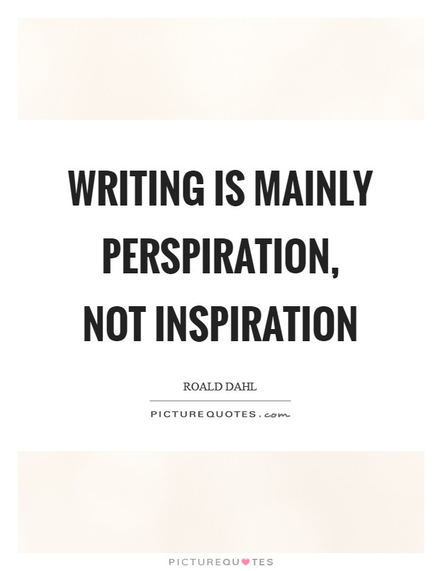 Writing is mainly perspiration, not inspiration Picture Quote #1
