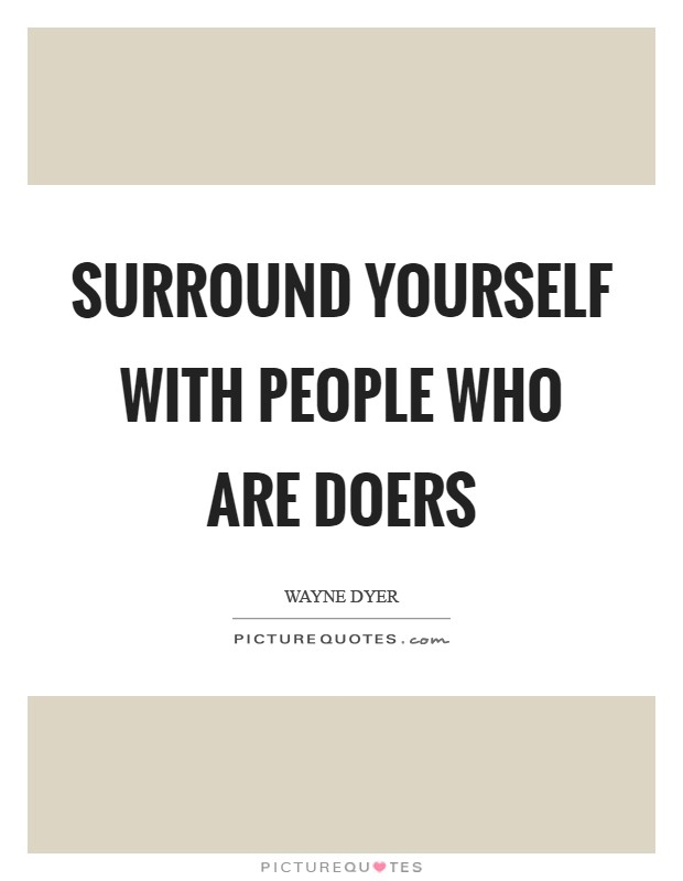 Surround yourself with people who are doers Picture Quote #1