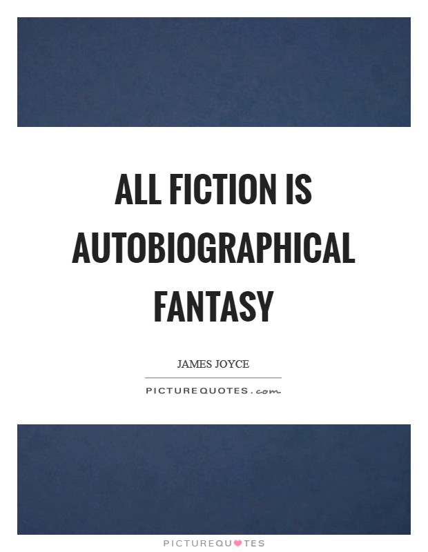 All fiction is autobiographical fantasy Picture Quote #1