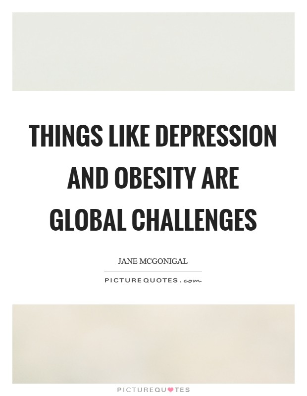 Things like depression and obesity are global challenges Picture Quote #1