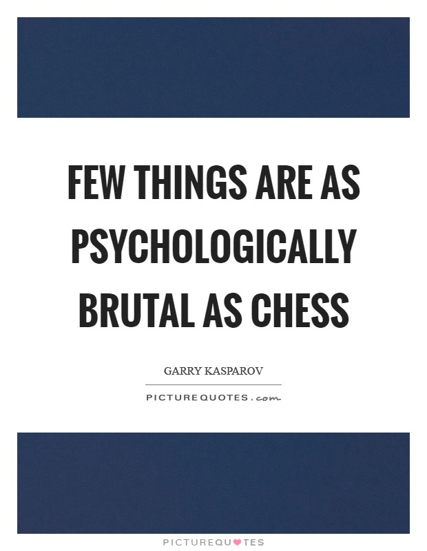 Few things are as psychologically brutal as chess Picture Quote #1