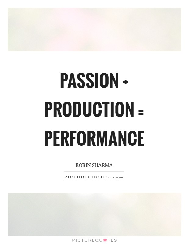 Passion   production = performance Picture Quote #1