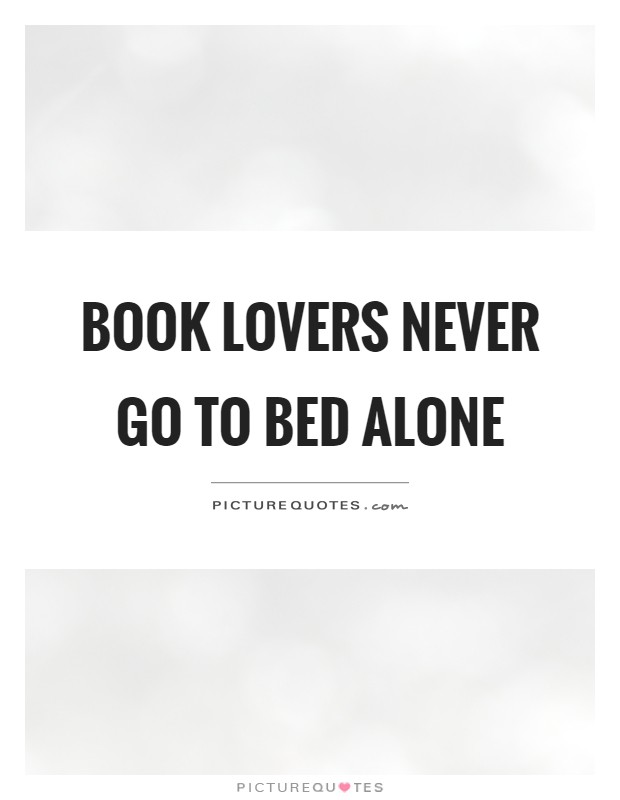 Book lovers never go to bed alone | Picture Quotes