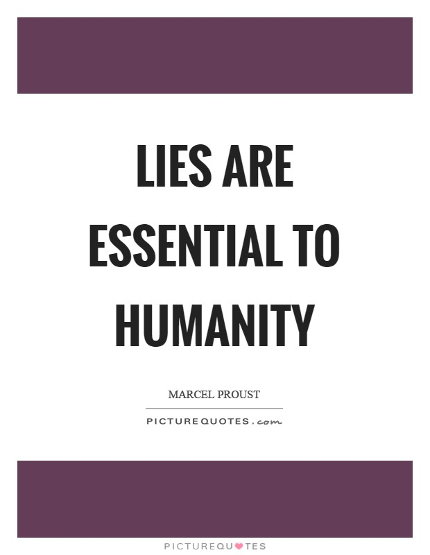 Lies are essential to humanity Picture Quote #1