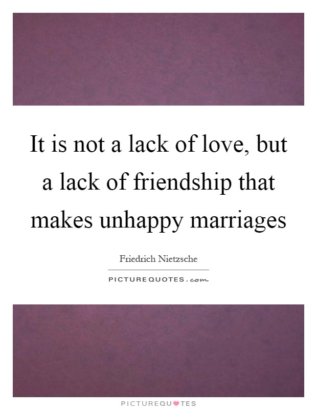 It is not a lack of love, but a lack of friendship that makes unhappy marriages Picture Quote #1